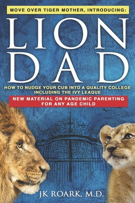 Lion Dad: How to Nudge Your Cub into the Ivy League - A Comprehensive Guide For Elite School Admission Cover Image
