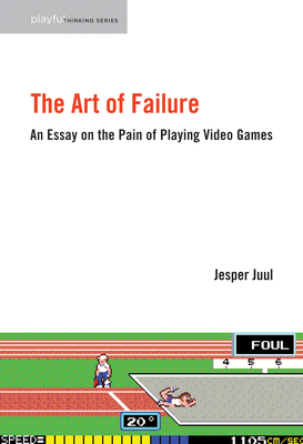 The Art of Failure: An Essay on the Pain of Playing Video Games (Playful Thinking) Cover Image