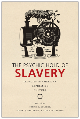 The Psychic Hold of Slavery: Legacies in American Expressive Culture Cover Image
