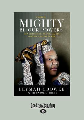 Mighty Be Our Powers: How Sisterhood, Prayer, and Sex Changed a Nation at War (Large Print 16pt) Cover Image