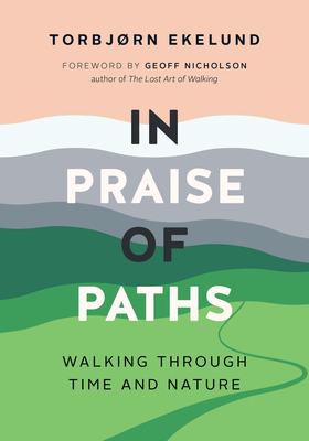 In Praise of Paths: Walking Through Time and Nature Cover Image