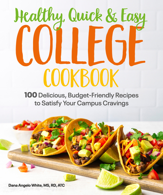 Healthy, Quick & Easy College Cookbook: 100 Simple, Budget-Friendly Recipes to Satisfy Your Campus Cravings Cover Image