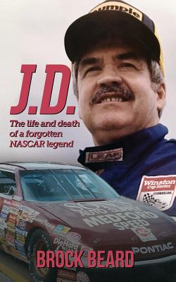 J. D.: The Life and Death of a Forgotten NASCAR Legend, Brock Beard Cover Image