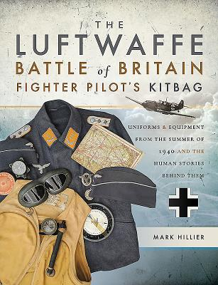 The Luftwaffe Battle of Britain Fighter Pilots' Kitbag: Uniforms & Equipment from the Summer of 1940 and the Human Stories Behind Them Cover Image