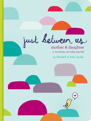 Just Between Us: Mother & Daughter: A No-Stress, No-Rules Journal (Activity Journal for Teen Girls and Moms, Diary for Tween Girls) Cover Image