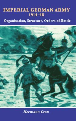 Imperial German Army 1914-18: Organisation, Structure, Orders of Battle Cover Image