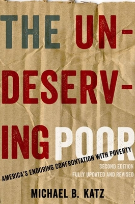 The Undeserving Poor: America's Enduring Confrontation with Poverty Cover Image