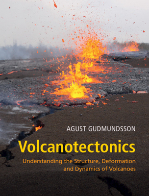 Volcanotectonics: Understanding the Structure, Deformation and Dynamics of Volcanoes Cover Image