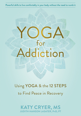 Yoga for Addiction: Using Yoga and the Twelve Steps to Find Peace in Recovery Cover Image