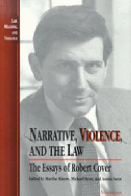 Narrative, Violence, and the Law: The Essays of Robert Cover (Law, Meaning, And Violence) Cover Image