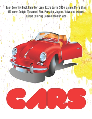 Easy Coloring Book Cars for teen. Extra Large 300+ pages. More than 170 cars: Dodge, Maserati, Fiat, Porsche, Jaguar, Volvo and others. Jumbo Coloring Cover Image
