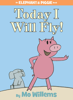 Today I Will Fly! (An Elephant and Piggie Book) Cover Image