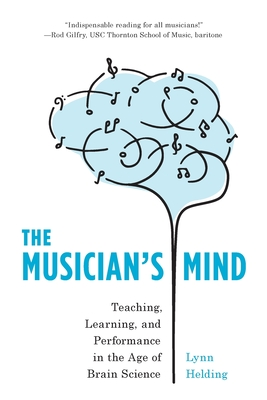 The Musician's Mind: Teaching, Learning, and Performance in the Age of Brain Science Cover Image