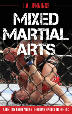 Mixed Martial Arts: A History from Ancient Fighting Sports to the UFC Cover Image