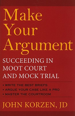 Make Your Argument: Succeeding in Moot Court and Mock Trial Cover Image