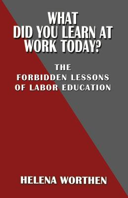 What Did You Learn at Work Today? the Forbidden Lessons of Labor Education Cover Image