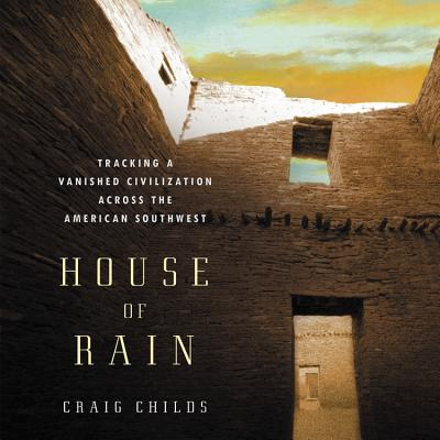 House of Rain Lib/E: Tracking a Vanished Civilization Across the American Southwest Cover Image