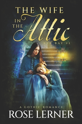 The Wife in the Attic: a Gothic Romance Cover Image
