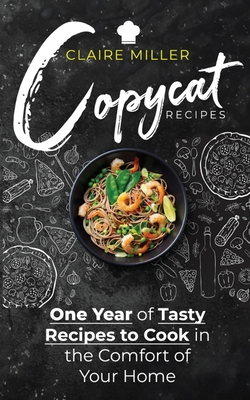 Copycat Recipes: One Year of Tasty Recipes to Cook in the Comfort of Your Home Cover Image