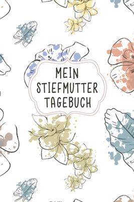 Mein Stiefmutter Tagebuch: Das elegante Tagebuch für Bonuseltern Aufgaben und den erlebten Alltagserinnerungen damit Cover Image