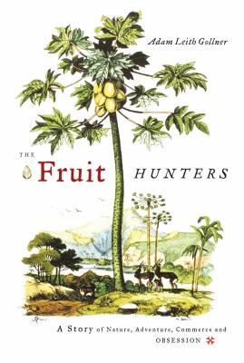 The Fruit Hunters: A Story of Nature, Adventure, Commerce, and Obsession Cover Image