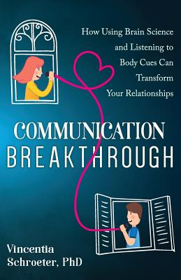 Communication Breakthrough: How Using Brain Science and Listening to Body Cues Can Transform Your Relationships Cover Image