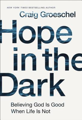 Hope in the Dark: Believing God Is Good When Life Is Not Cover Image