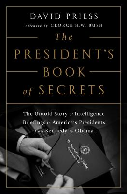 The President's Book of Secrets: The Untold Story of Intelligence Briefings to America's Presidents from Kennedy to Obama Cover Image