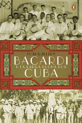 Bacardi y la Larga Lucha Por Cuba = Bacardi and the Long Fight for Cuba Cover