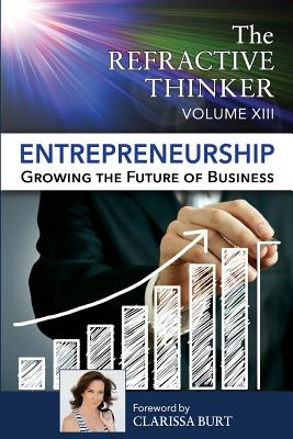 The Refractive Thinker: Vol XIII: Entrepreneurship: Growing the Future of Business Cover Image