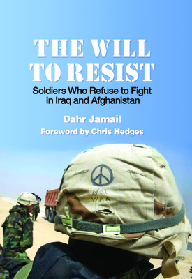 The Will to Resist: Soldiers Who Refuse to Fight in Iraq and Afghanistan Cover Image