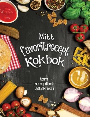 Mitt favorit recept kokbok tom receptbok att skriva i: Förvandla alla dina anteckningar till en vacker kokbok! Den perfekta presenten för matlagningsä Cover Image