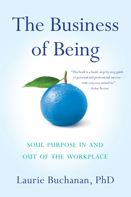 The Business of Being: Soul Purpose in and Out of the Workplace Cover Image
