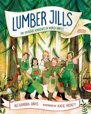 Lumber Jills: The Unsung Heroines of World War II Cover Image
