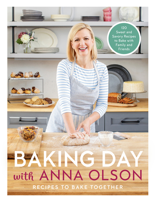 Baking Day with Anna Olson: Recipes to Bake Together: 120 Sweet and Savory Recipes to Bake with Family and Friends Cover Image