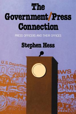 The Government/Press Connection: Press Officers and Their Offices Cover Image