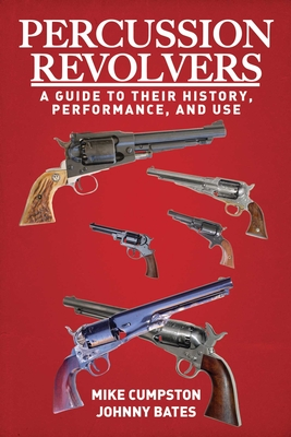 Percussion Revolvers: A Guide to Their History, Performance, and Use Cover Image