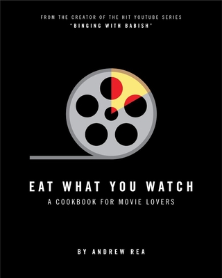 Eat What You Watch: A Cookbook for Movie Lovers Cover Image