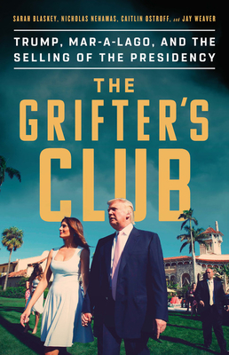The Grifter's Club: Trump, Mar-a-Lago, and the Selling of the Presidency Cover Image