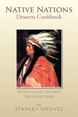 Native Nations Desserts Cookbook: Recipes Collected from the Major Tribes Cover Image