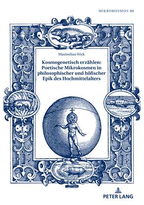 Kosmogenetisch erzählen: Poetische Mikrokosmen in philosophischer und höfischer Epik des Hochmittelalters (Mikrokosmos #88) Cover Image