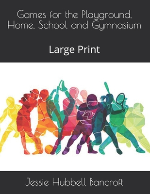 Games for the Playground, Home, School and Gymnasium: Large Print Cover Image