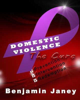 Domestic Violence - The Cure: Prevention, Intervention and Redemption Cover Image