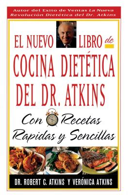 El Nuevo Libro de Cocina Dietetica del Dr Atkins: Con Recetas Rapidas y Sencillas Cover Image
