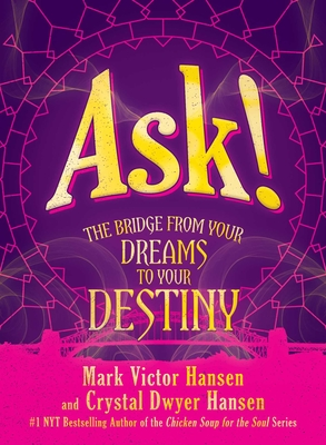 Ask!: The Bridge from Your Dreams to Your Destiny Cover Image