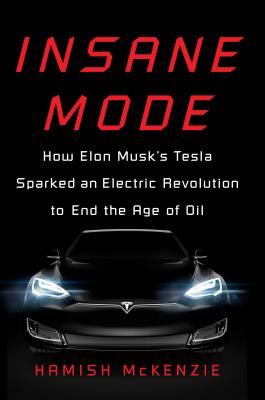 Insane Mode: How Elon Musk's Tesla Sparked an Electric Revolution to End the Age of Oil Cover Image