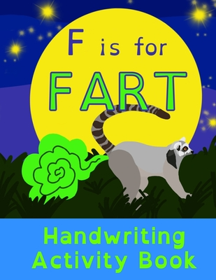 F is for Fart: Handwriting Activity Book: Alphabet Tracing Practice - Preschool Practice Handwriting & Coloring Workbook: Pre K, Kind Cover Image
