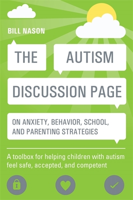 The Autism Discussion Page on Anxiety, Behavior, School, and Parenting Strategies: A Toolbox for Helping Children with Autism Feel Safe, Accepted, and Cover Image