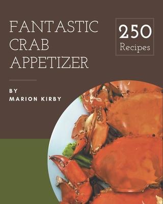 250 Fantastic Crab Appetizer Recipes: Best Crab Appetizer Cookbook for Dummies Cover Image