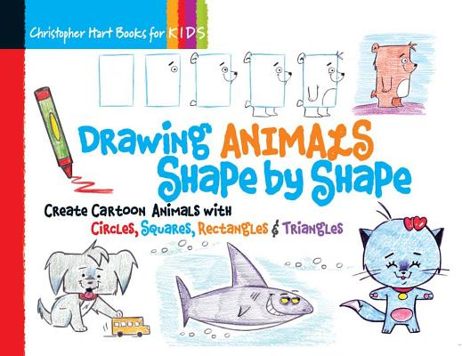 Drawing Animals Shape by Shape, Volume 2: Create Cartoon Animals with Circles, Squares, Rectangles & Triangles (Drawing Shape by Shape #2) Cover Image